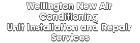 Wellington New Air Conditioning Unit Installation and Repair Services